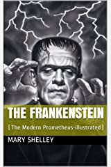 The Frankenstein: (The Modern Prometheus-illustrated) Kindle Edition