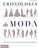 Cronologia Da Moda. De Maria Antonieta A Alexander Mcqueen