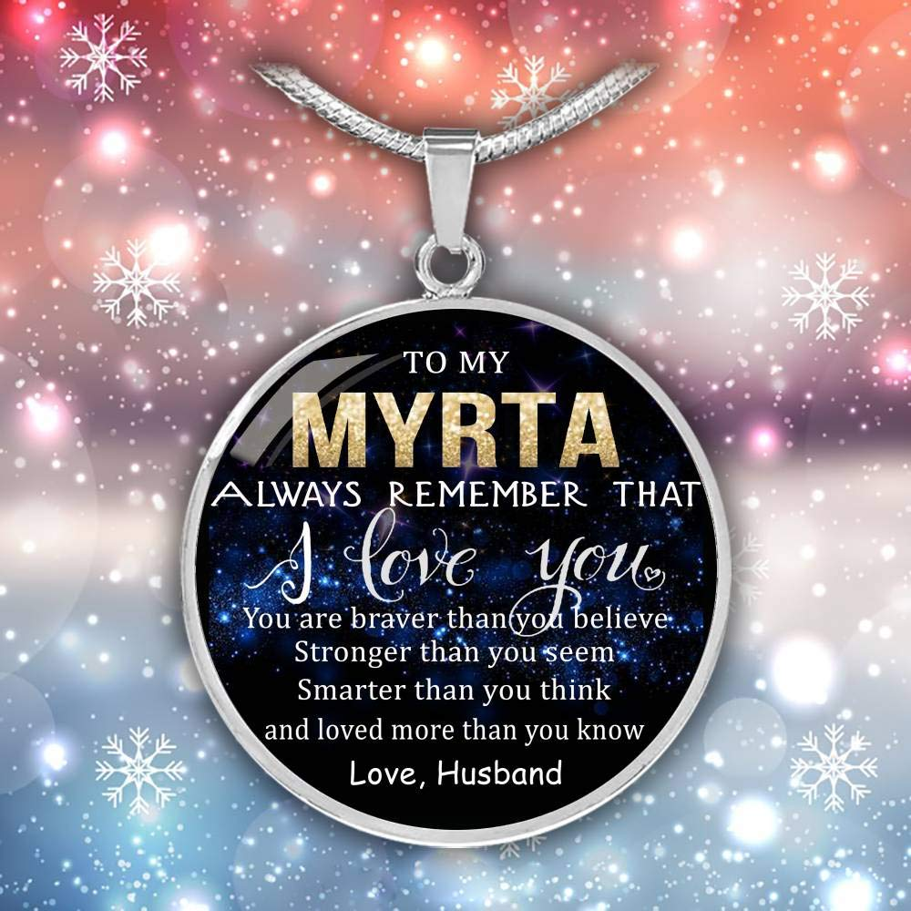 Wife Valentine Gift Birthday Gift Necklace Name Loved Than Know Smarter Than Think Braver Than Believe to My Myrta Always Remember That I Love You Stronger Than Seem Love Husband