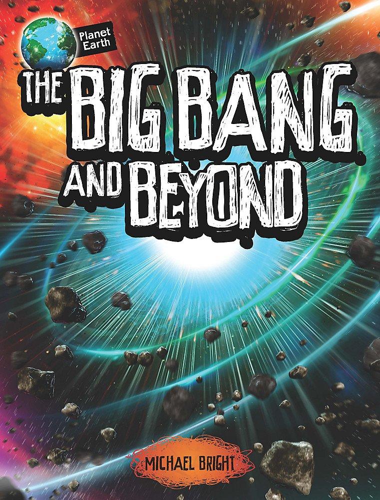 The Big Bang and Beyond (Planet Earth)