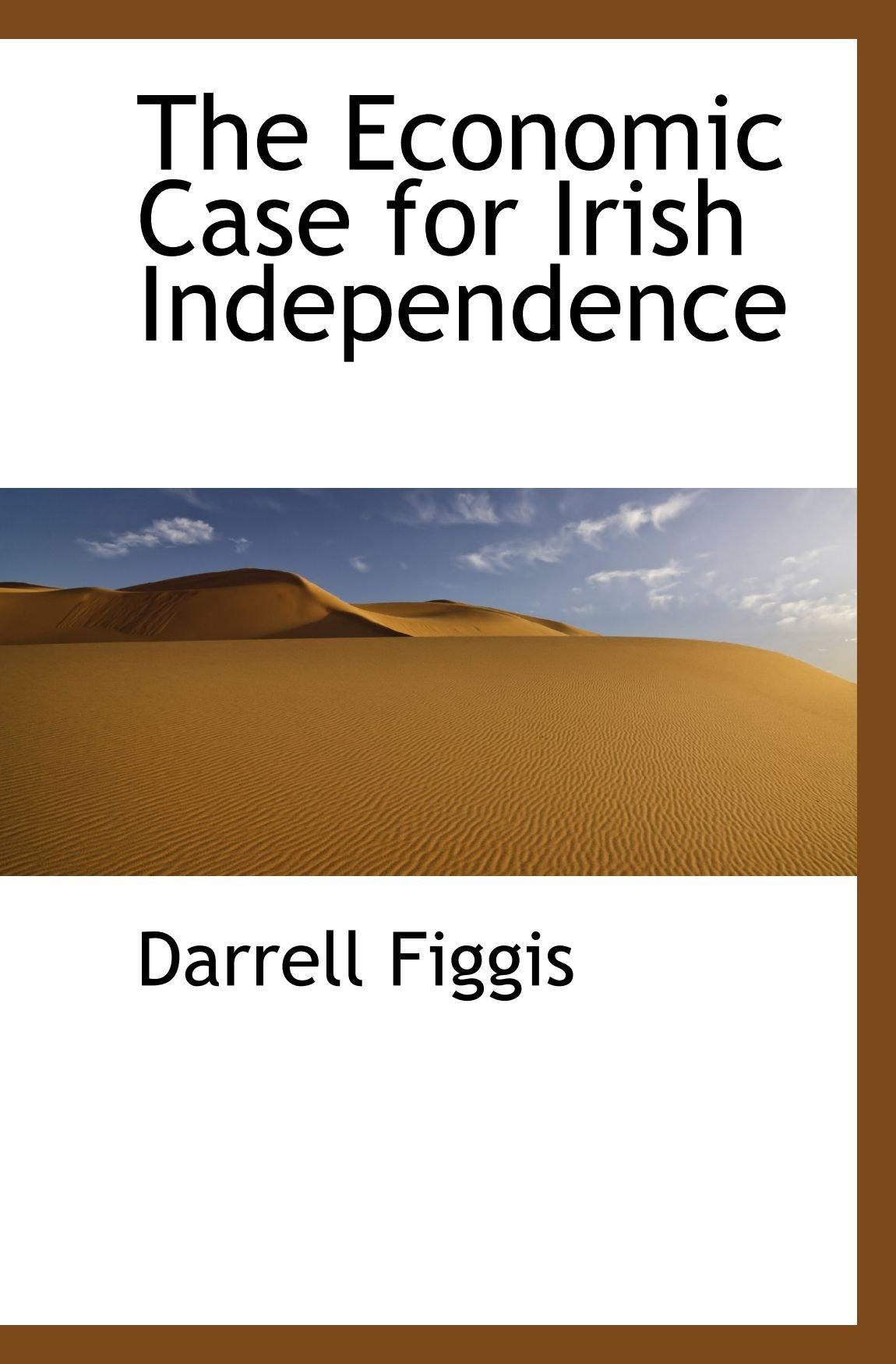 Read Online The Economic Case for Irish Independence pdf epub