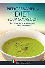Mediterranean Diet Soup Cookbook: Recipes and tips to prepare delicious Mediterranean meals Kindle Edition