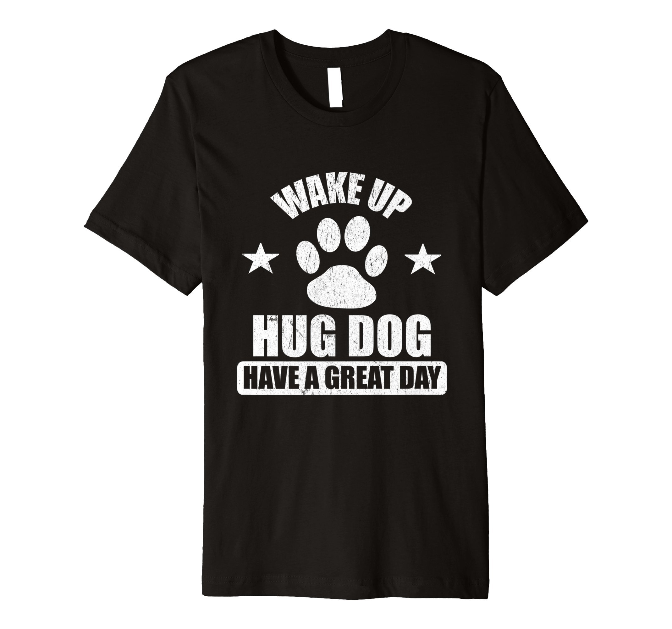 Funny Dog Lover T-Shirt Wake Up Hug Dog Great Day