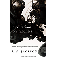 meditations on: madness: a dash of the mysterious and the macabre (English Edition)