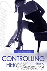 Controlling Her Pleasure (Under His Command Book 1) Kindle Edition