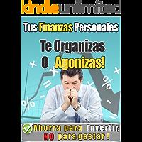 Tus Finanzas Personales - Te Organizas o Agonizas -.