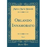 Orlando Innamorato, Vol. 1 (Classic Reprint)
