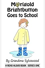 Marigold Brightbutton Goes to School (A Read Aloud Story Series One Book 1) Kindle Edition