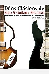 Dúos Clásicos de Bajo & Guitarra Eléctrica: Piezas fáciles de Bach, Mozart, Beethoven y otros compositores (en Partitura y Tablatura) (Spanish Edition) Kindle Edition
