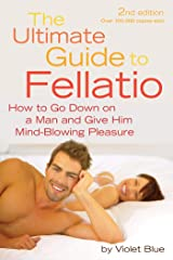 The Ultimate Guide to Fellatio: How to Go Down on a Man and Give Him Mind-Blowing Pleasure (Ultimate Guides (Cleis)) Kindle Edition