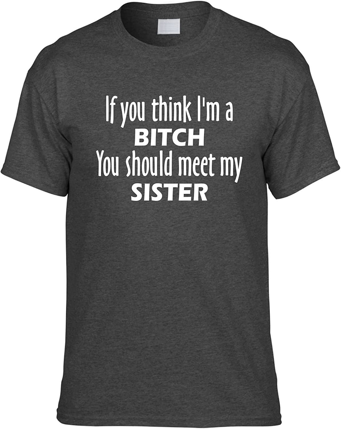 Signature Depot Funny T-Shirt (If You Think I 'm una Perra Usted Debe Satisfacer mi Hermana) Unisex