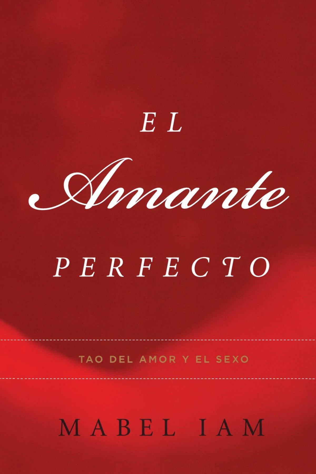 El amante perfecto tao del amor y el sexo atria espanol spanish edition mabel iam 9780743288002 amazon com books