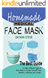 Homemade Medical Face Mask: The Best Guide to Make Different Types of Face Masks to Protect Yourself from Bacteria, Infections and Viruses
