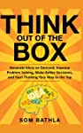 Think Out of The Box: Generate Ideas on Demand, Improve Problem Solving, Make Better Decisions, and Start Thinking Your...