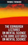The Edinburgh Lectures on Mental Science & The Dore Lectures on Mental Science