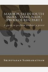 Major PUjAs in South India - Tamil Nadu (Procedures) Part I: A guide to perform without a priest Kindle Edition