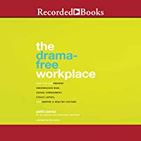 The Drama-Free Workplace: How You Can Prevent Unconscious Bias, Sexual Harassment, Ethics Lapses, and Inspire a Healthy Culture