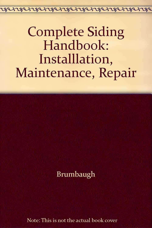 Complete Siding Handbook: Installlation, Maintenance, Repair