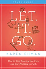 Let. It. Go. Study Guide: How to Stop Running the Show and Start Walking in Faith Paperback