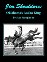 Jim Shoulders: Oklahoma's Rodeo Cowboy (English