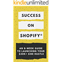 Success On Shopify®: An 8-week Guide to Launching Your $30k+ Side Hustle