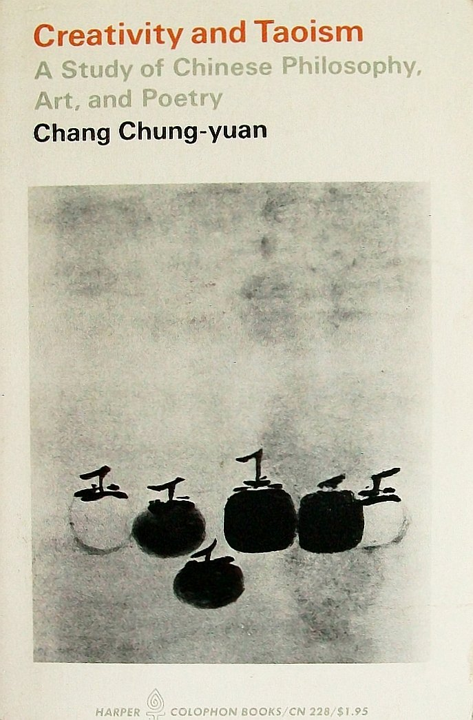 Creativity and Taoism: A Study of Chinese Philosphy, Art, and Poetry, Chang Chung-yuan