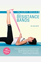 Injury Rehab with Resistance Bands: Complete Anatomy and Rehabilitation Programs for Back, Neck, Shoulders, Elbows, Hips, Knees, Ankles and More Kindle Edition