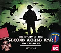 The Story Of The Second World War For Children: