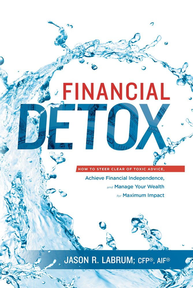 Download Financial Detox®: How To Steer Clear of Toxic Advice, Achieve Financial Independence, and Manage Your Wealth for Maximum Impact pdf