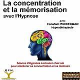 La concentration et la mémorisation avec l'hypnose (Séance d'hypnose à écouter chez soi pour améliorer sa concentration et sa mémoire)