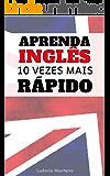 Aprenda Inglês 10 Vezes Mais Rápido: Como Aprender Inglês em Tempo Record