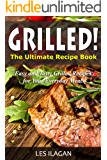 Grilled Recipes: The Ultimate Grilled Recipe Book: Easy and Tasty Grilled Recipes for Your Everyday Meals