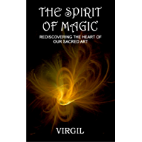 The Spirit of Magic: Rediscovering the Heart of Our Sacred Art (English Edition)