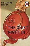 The Ladybird Book of The Quiet Night In (Ladybirds for Grown-Ups 17)