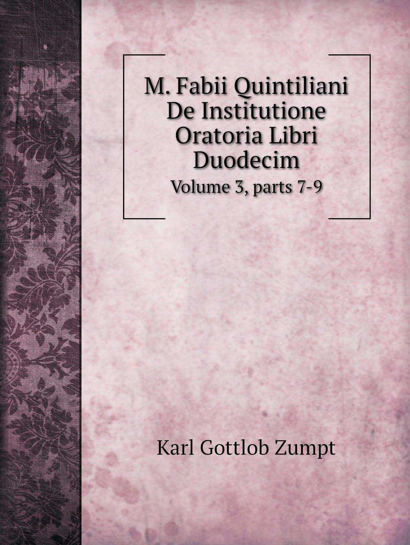 Read Online M. Fabii Quintiliani De Institutione Oratoria Libri Duodecim Volume 3, parts 7-9 (Latin Edition) pdf epub