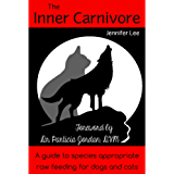 The Inner Carnivore: A guide to species appropriate raw feeding for cats & dogs
