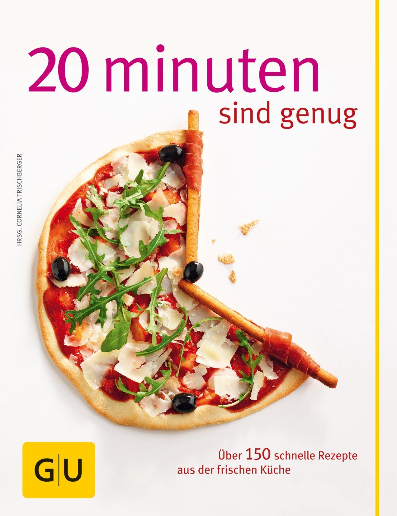 20 Minuten sind genug!: Über 150 Rezepte aus der frischen Küche GU ...