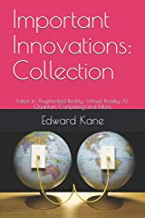 Important Innovations:  Collection: Latest in Augmented Reality, Virtual Reality, AI, Quantum Computing and More (Exciting Innovations Changing Your Future) Paperback