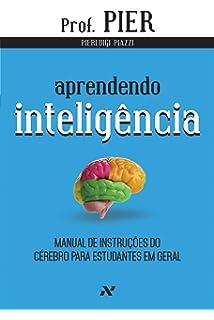 Aprendendo Inteligência. Manual de Instruções do Cérebro Para Estudantes em Geral - Volume 1 (