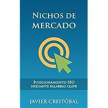 Nichos de mercado: posicionamiento SEO mediante palabras clave (Spanish Edition) Dec 7, 2015