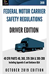 FMCSR Driver Edition: 49 CFR Parts 40, 360, 370-384, 389-399 [OCTOBER 2019 EDITION] Kindle Edition