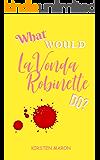 What Would LaVonda Robinette Do?