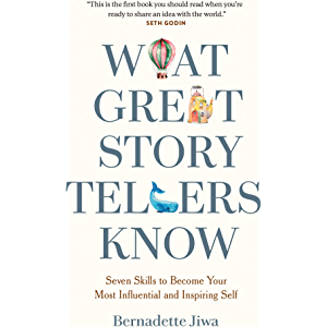 What Great Storytellers Know: Seven Skills to Become Your Most Influential and Inspiring Self