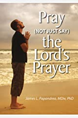 Pray (Not Just Say) the Lord's Prayer Kindle Edition