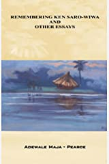 Remembering Ken Saro-Wiwa and Other Essays Kindle Edition
