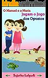 Learn Portuguese for kids: O Manuel e a Maria - Jogam o Jogo dos Opostos (para Crianças dos 3 aos 6 Anos): Livro infantil ilustrado (Leitura Infantil - ... para crianças) (Portuguese Edition)