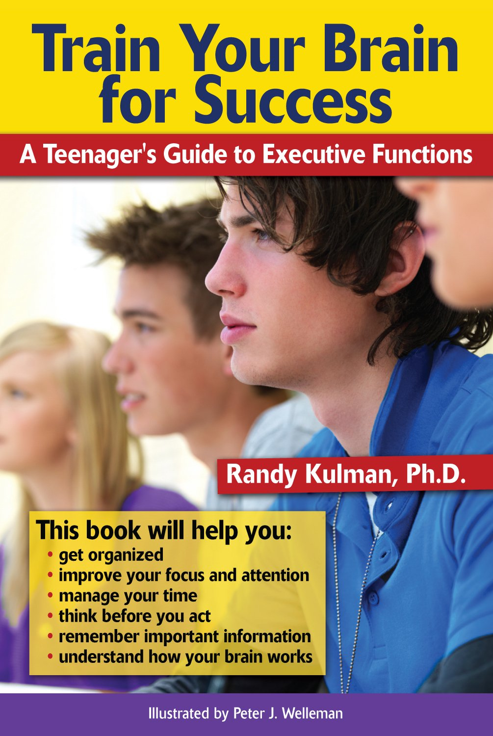 The Adolescent Brain Why Executive >> Train Your Brain For Success A Teenager S Guide To Executive
