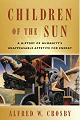 Children of the Sun:  A History of Humanity's Unappeasable Appetite For Energy Paperback