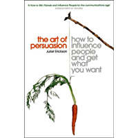 The Art of Persuasion: How to Influence People and Get What You Want (English Edition)