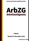 Arbeitszeitgesetz - ArbZG - E-Book - Stand: 20. November 2016